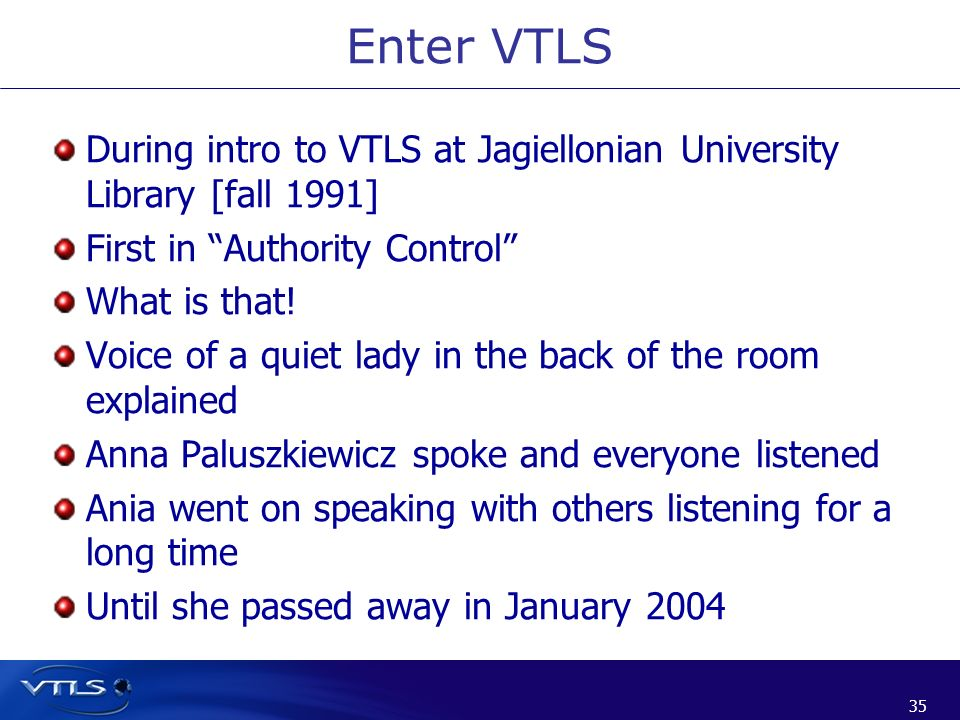 Enter VTLS During intro to VTLS at Jagiellonian University Library [fall 1991] First in Authority Control